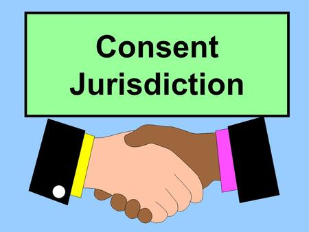Consent Jurisdiction 5 Keys to Courthouse Door Transient Jurisdiction Domicile Jurisdiction Consent Jurisdiction Long-Arm Jurisdiction General Jurisdiction.