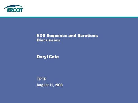 August 11, 2008 TPTF EDS Sequence and Durations Discussion Daryl Cote.