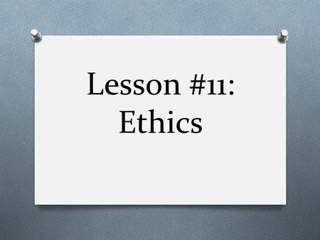 Lesson #11: Ethics. What are ethics as they pertain to experiments??? O Is it ethical to conduct animal testing? O Is it ethical to distribute placebo.