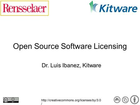 Open Source Software Licensing Dr. Luis Ibanez, Kitware  /