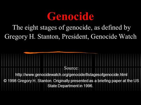 Genocide The eight stages of genocide, as defined by Gregory H. Stanton, President, Genocide Watch Source: