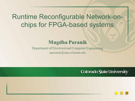 Runtime Reconfigurable Network-on- chips for FPGA-based systems Mugdha Puranik Department of Electrical and Computer Engineering