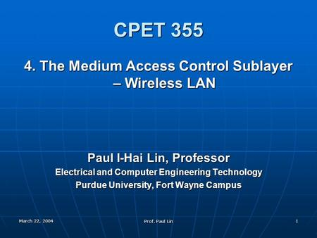 March 22, 2004 Prof. Paul Lin 1 CPET 355 4. The Medium Access Control Sublayer – Wireless LAN Paul I-Hai Lin, Professor Electrical and Computer Engineering.