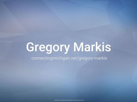 Great Lakes Practice Transformation Network Gregory J. Makris, MD – Clinical Lead, Michigan