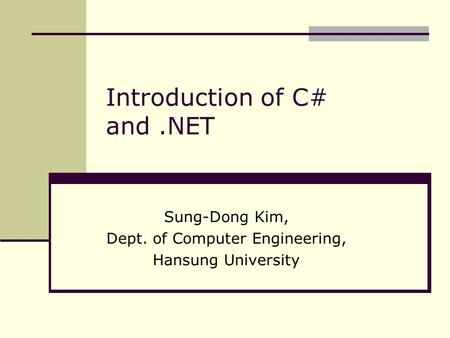 Introduction of C# and.NET Sung-Dong Kim, Dept. of Computer Engineering, Hansung University.