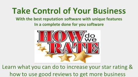 Learn what you can do to increase your star rating & how to use good reviews to get more business Take Control of Your Business With the best reputation.