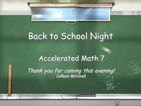 Back to School Night Accelerated Math 7 Thank you for coming this evening! Colleen Mitchell Accelerated Math 7 Thank you for coming this evening! Colleen.