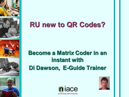 RU new to QR Codes? Become a Matrix Coder in an instant with Di Dawson, E-Guide Trainer.
