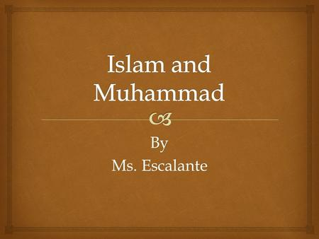 By Ms. Escalante.  Muhammad the Prophet  At 40 years old Muhammad, was visited by the angel Gabriel.  The angel told him that he would be the messenger.