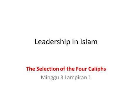 Leadership In Islam The Selection of the Four Caliphs Minggu 3 Lampiran 1.