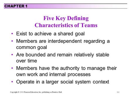 Five Key Defining Characteristics of Teams Exist to achieve a shared goal Members are interdependent regarding a common goal Are bounded and remain relatively.