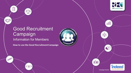 Good Recruitment Campaign Information for Members How to use the Good Recruitment Campaign.