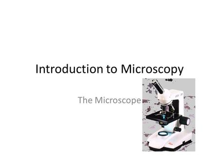 Introduction to Microscopy The Microscope. Introduction Microscope - an optical instrument consisting of a lens or several lenses used to view small items,