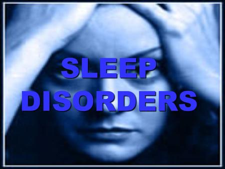 SLEEP DISORDERS. INSOMNIA Sleep Disorders pp. 155-157.
