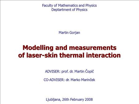 Faculty of Mathematics and Physics Deptartment of Physics Modelling and measurements of laser-skin thermal interaction ADVISER: prof. dr. Martin Čopič.
