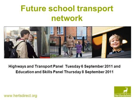 Future school transport network  Highways and Transport Panel Tuesday 6 September 2011 and Education and Skills Panel Thursday 8 September.