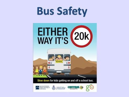 Bus Safety. Why Bus Safety? Travelling by bus is safe! Getting TO and FROM bus stop: – Mostly afternoons (85%) – When bus still there – Not checking clear.