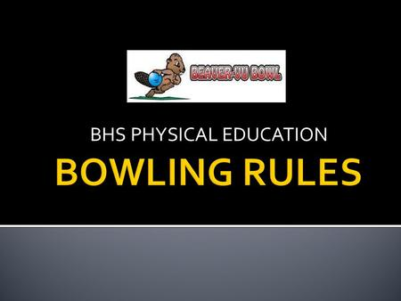 BHS PHYSICAL EDUCATION.  STUDENTS WILL BOWL EVERY TUESDAY AND THURSDAY UNLESS SCHOOL IS CANCELLED OR THERE IS A 2 HOUR DELAY.  MEET IN THE ATHLETIC.