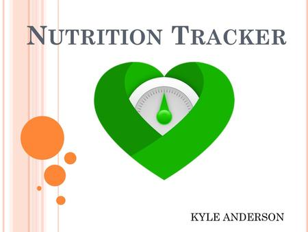 N UTRITION T RACKER KYLE ANDERSON. GOALS: Keep track of what you are eating Understand macronutrients, and how many of each to consume Staying committed.