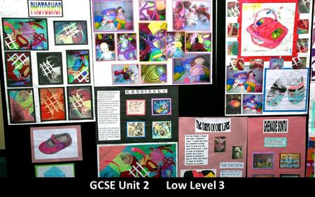 GCSE Unit 2 Low Level 3. Coursework Theme: Toys The Final Outcome is a 2D Cardboard framed painting with photographic collage attached to the frame. The.