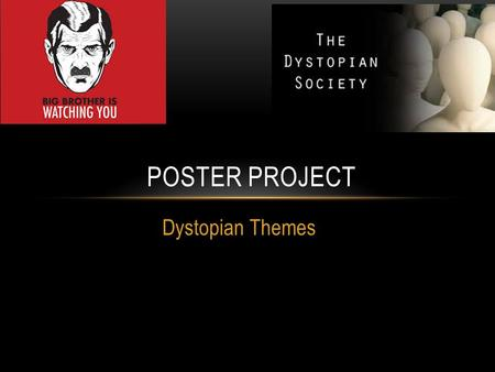 Dystopian Themes POSTER PROJECT. DYSTOPIAN POSTER You will create a poster/collage that shows the concept of dystopia n society As a group, you will choose.