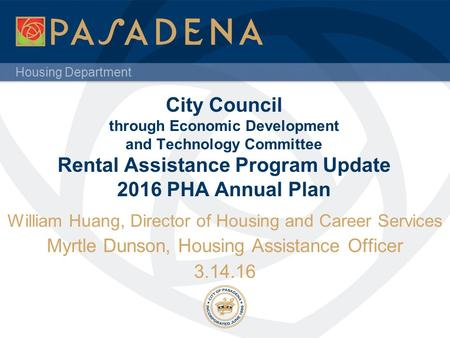 Housing Department City Council through Economic Development and Technology Committee Rental Assistance Program Update 2016 PHA Annual Plan William Huang,