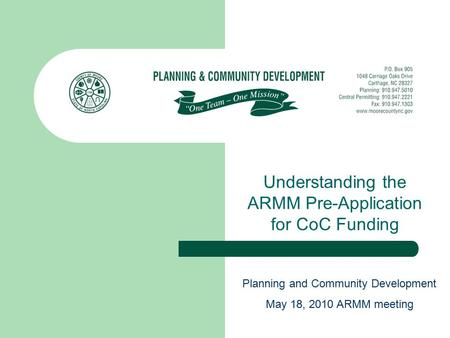Understanding the ARMM Pre-Application for CoC Funding Planning and Community Development May 18, 2010 ARMM meeting.