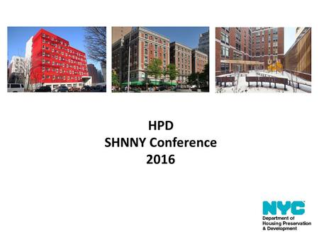 HPD SHNNY Conference 2016. Housing New York Five-borough, Ten- Year Plan A comprehensive plan to build and preserve 200,000 affordable units over the.