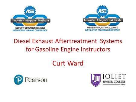 Diesel Exhaust Aftertreatment Systems for Gasoline Engine Instructors Curt Ward.