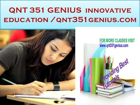 QNT 351 GENIUS innovative education custom help FOR MORE CLASSES VISIT  custom help.