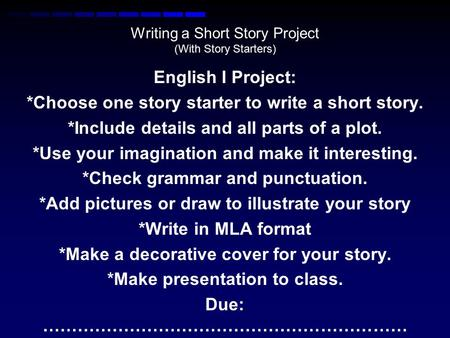 Writing a Short Story Project (With Story Starters) English I Project: *Choose one story starter to write a short story. *Include details and all parts.