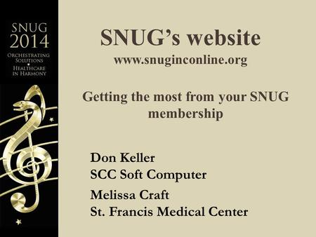 SNUG's website  Don Keller SCC Soft Computer Melissa Craft St. Francis Medical Center Getting the most from your SNUG membership.