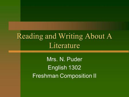 Reading and Writing About A Literature Mrs. N. Puder English 1302 Freshman Composition II.