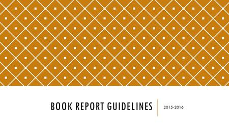 BOOK REPORT GUIDELINES 2015-2016. BASIC INFO: Books Must: Have been read for the first time during the current nine week period (it was new for you!)