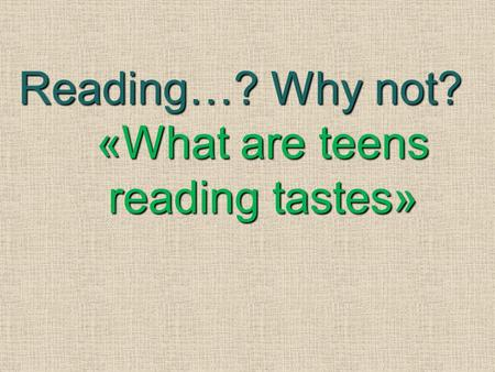Reading…? Why not? «What are teens reading tastes»