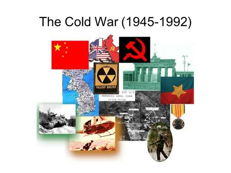 The Cold War (1945-1992). After World War 2: ● The old European powers no longer world leaders (GB, France, Germany) ● All countries war torn ● Only 2.