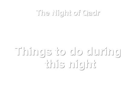 The Night of Qadr Things to do during this night.