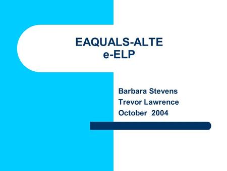 EAQUALS-ALTE e-ELP Barbara Stevens Trevor Lawrence October 2004.