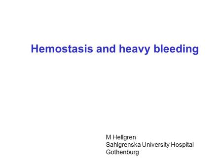 Hemostasis and heavy bleeding M Hellgren Sahlgrenska University Hospital Gothenburg.