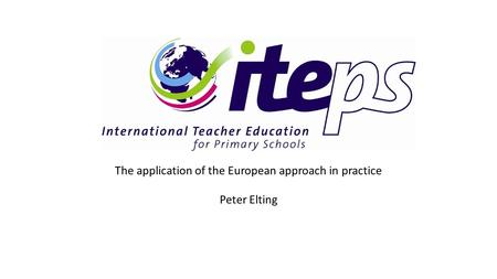 The application of the European approach in practice Peter Elting.