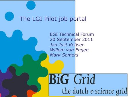 The LGI Pilot job portal EGI Technical Forum 20 September 2011 Jan Just Keijser Willem van Engen Mark Somers.