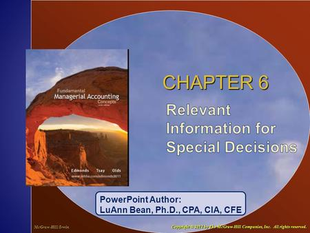 6-1 CHAPTER 6 PowerPoint Author: LuAnn Bean, Ph.D., CPA, CIA, CFE McGraw-Hill/Irwin Copyright © 2011 by The McGraw-Hill Companies, Inc. All rights reserved.