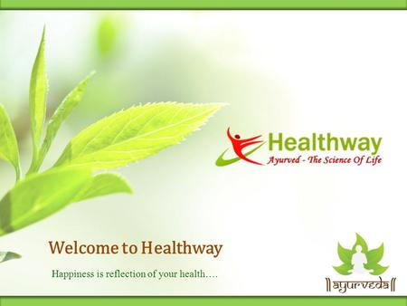 Welcome to Healthway Happiness is reflection of your health….