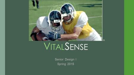 V ITAL S ENSE Senior Design I Spring 2015 [1]. Team Members Cody Smith Team Leader Electrical Engineer Eric Easterling Electrical Engineer Chris Kenney.