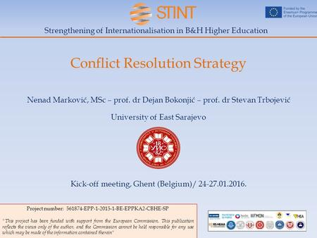 Strengthening of Internationalisation in B&H Higher Education Conflict Resolution Strategy Project number: 561874-EPP-1-2015-1-BE-EPPKA2-CBHE-SP This.