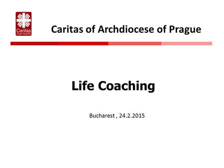 Caritas of Archdiocese of Prague Life Coaching Bucharest, 24.2.2015.