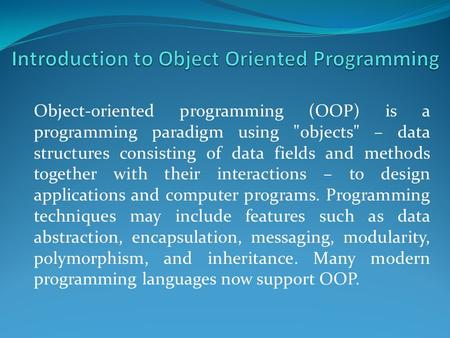 Object-oriented programming (OOP) is a programming paradigm using objects – data structures consisting of data fields and methods together with their.