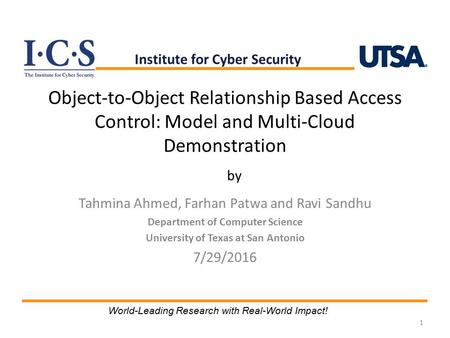 Object-to-Object Relationship Based Access Control: Model and Multi-Cloud Demonstration Tahmina Ahmed, Farhan Patwa and Ravi Sandhu Department of Computer.