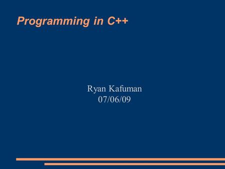 Programming in C++ Ryan Kafuman 07/06/09. Programming in C++ ● Classes and Object Oriented Design ● Error Handling ● Function Overloading ● Operator Overloading.