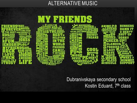 ALTERNATIVE MUSIC Dubranivskaya secondary school Kostin Eduard, 7 th class.